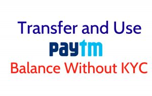 How to Transfer/Use Paytm Balance Money without KYC?