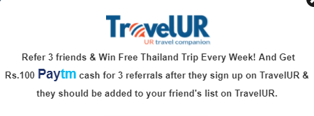 TravelUR Offer - Refer 3 Friends and Get Free Rs.100 Paytm Cash + Free Thailand Trip