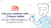 Link Aadhaar Card to Paytm and Get Cashback Upto Rs.200
