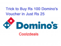 (Live Again)Trick To Buy Rs 100 Domino's Vouchers in just Rs 25